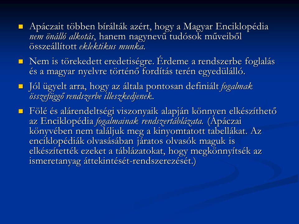 Apáczait többen bírálták azért, hogy a Magyar Enciklopédia nem önálló alkotás, hanem nagynevű tudósok műveiből összeállított eklektikus munka.