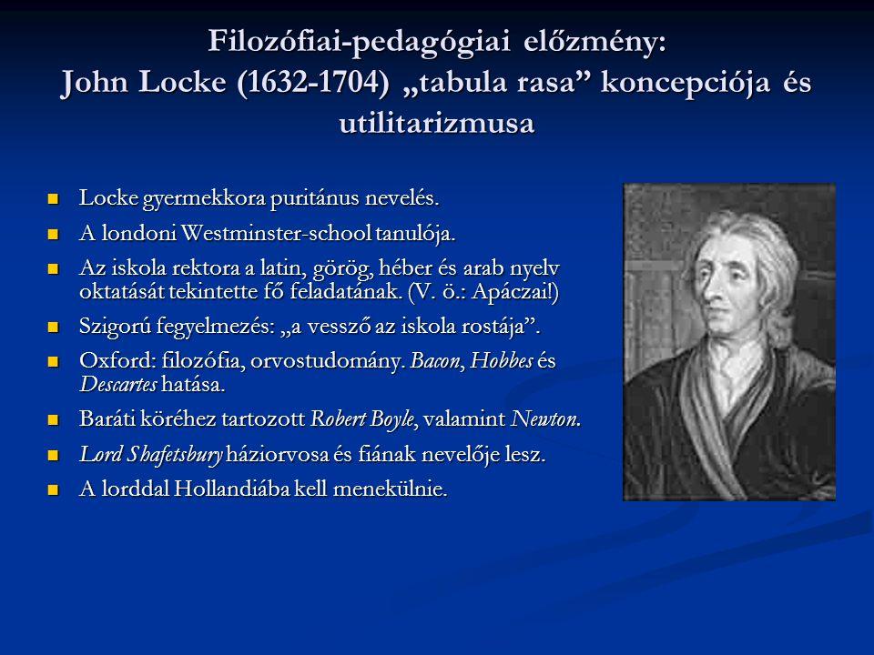 "Filozófiai-pedagógiai előzmény: John Locke (1632-1704) ""tabula rasa koncepciója és utilitarizmusa"