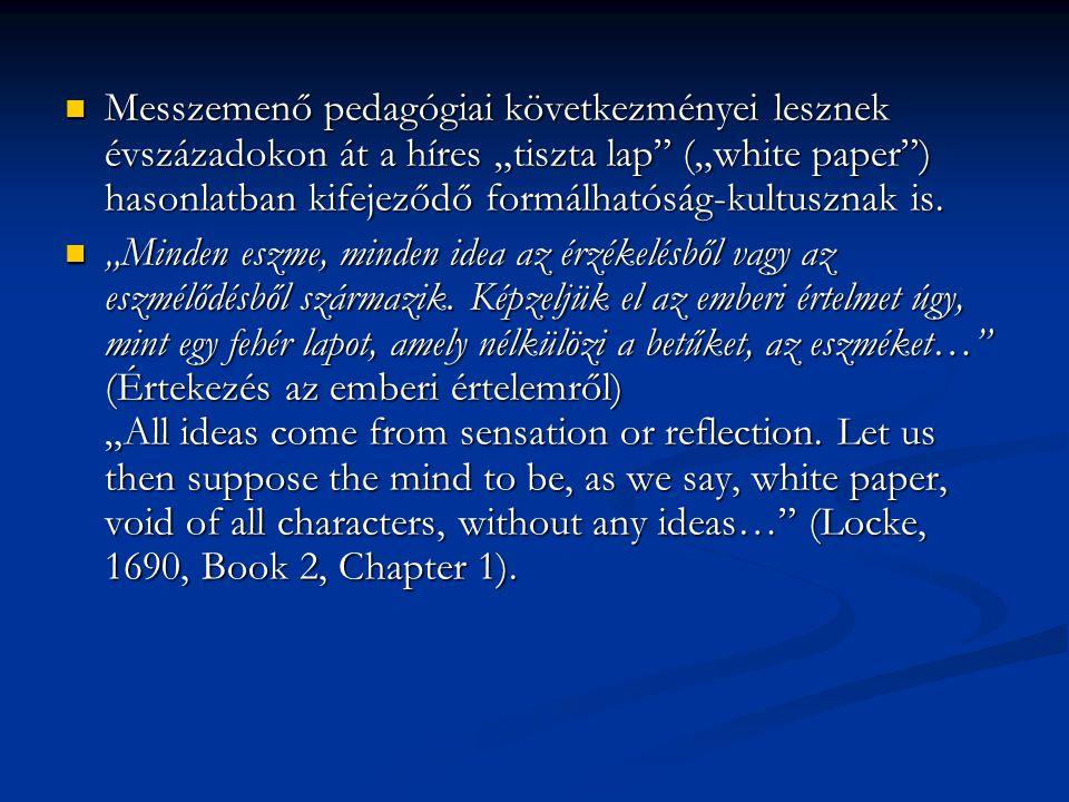 """Messzemenő pedagógiai következményei lesznek évszázadokon át a híres """"tiszta lap (""""white paper ) hasonlatban kifejeződő formálhatóság-kultusznak is."""