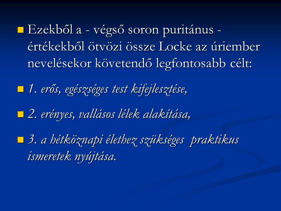 Ezekből a - végső soron puritánus - értékekből ötvözi össze Locke az úriember nevelésekor követendő legfontosabb célt: