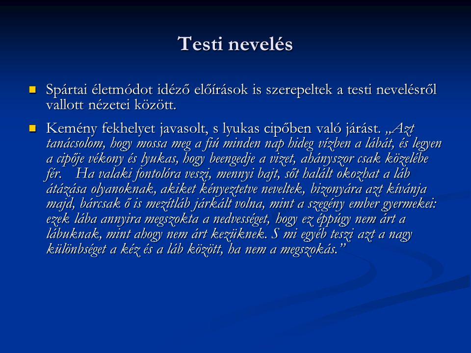 Testi nevelés Spártai életmódot idéző előírások is szerepeltek a testi nevelésről vallott nézetei között.
