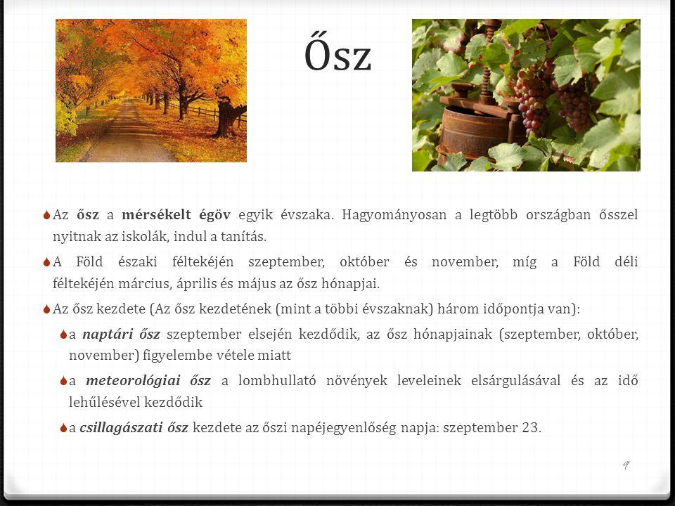 Ősz Az ősz a mérsékelt égöv egyik évszaka. Hagyományosan a legtöbb országban ősszel nyitnak az iskolák, indul a tanítás.