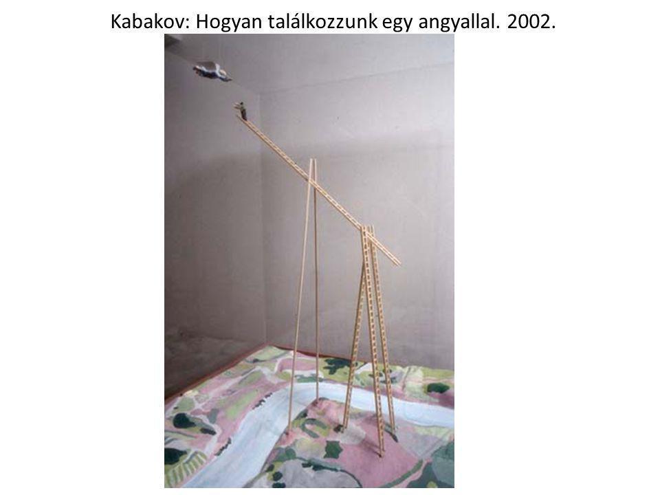 Kabakov: Hogyan találkozzunk egy angyallal. 2002.