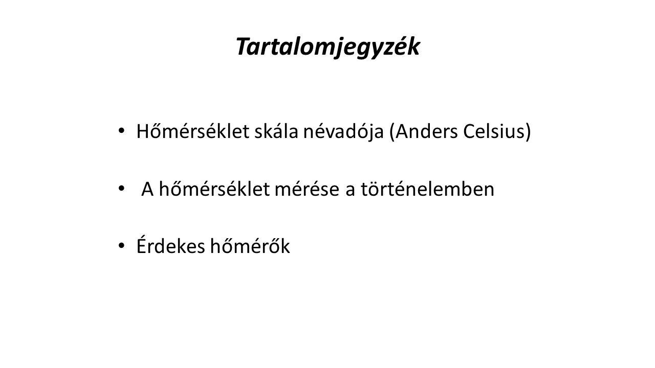 Tartalomjegyzék Hőmérséklet skála névadója (Anders Celsius)