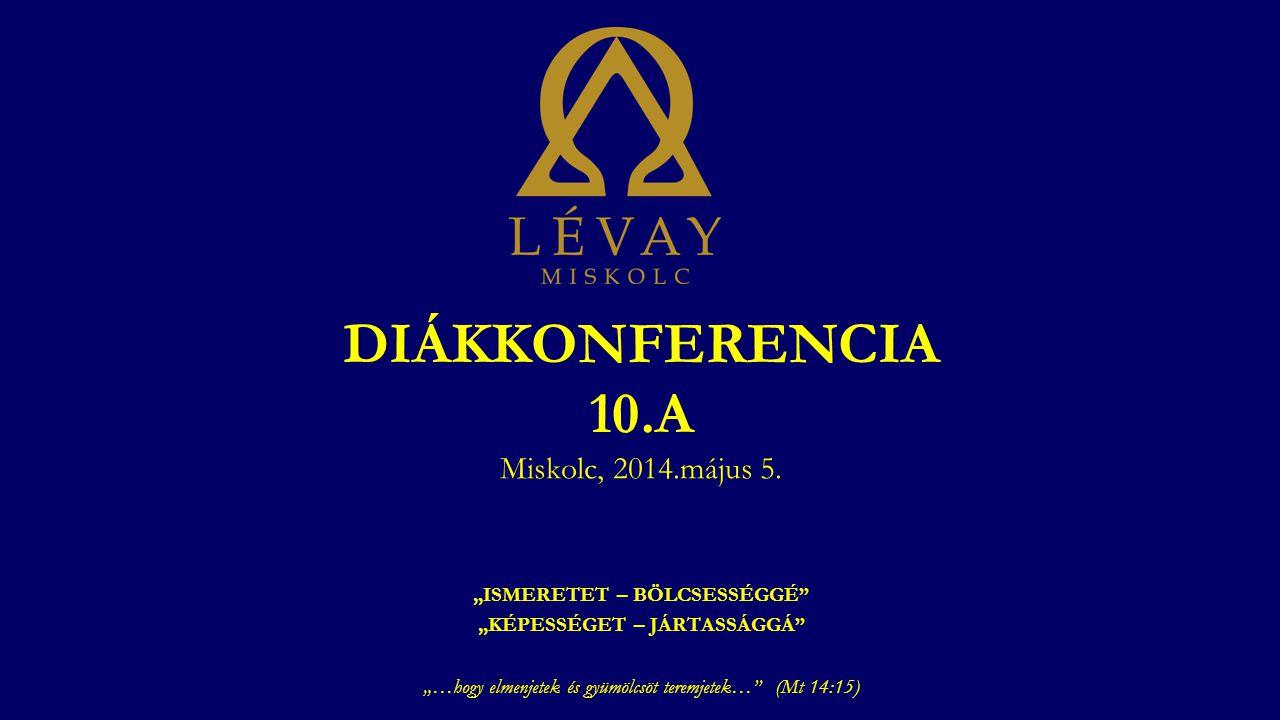 DIÁKKONFERENCIA 10.A Miskolc, 2014.május 5.
