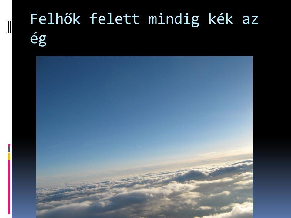 Felhők felett mindig kék az ég