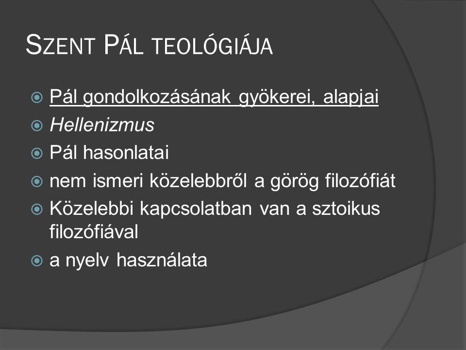 Szent Pál teológiája Pál gondolkozásának gyökerei, alapjai Hellenizmus