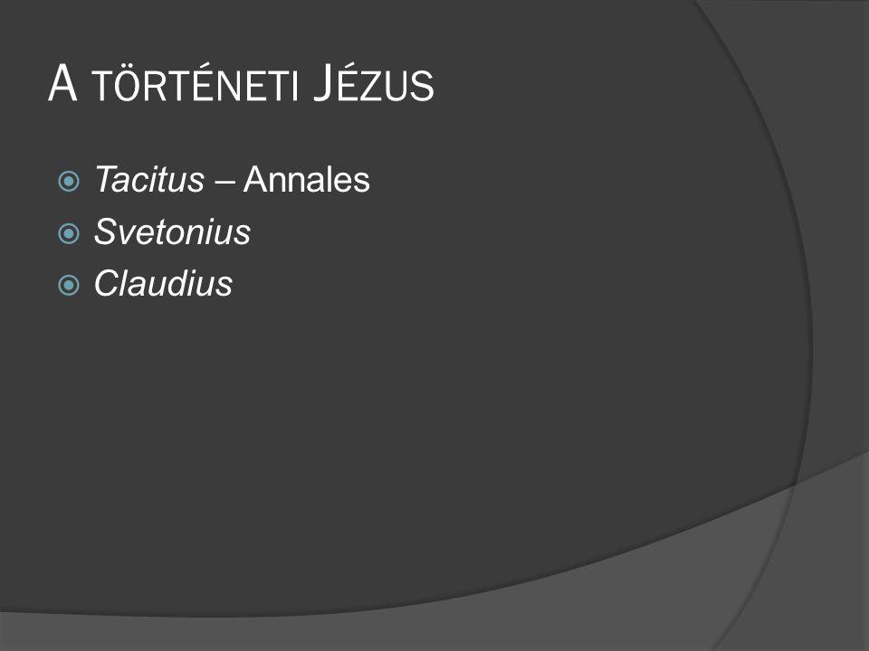A történeti Jézus Tacitus – Annales Svetonius Claudius