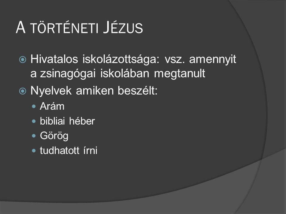 A történeti Jézus Hivatalos iskolázottsága: vsz. amennyit a zsinagógai iskolában megtanult. Nyelvek amiken beszélt: