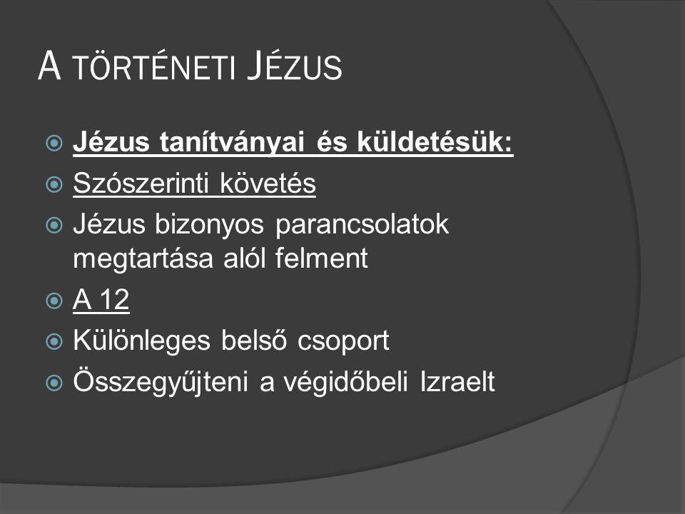 A történeti Jézus Jézus tanítványai és küldetésük: Szószerinti követés