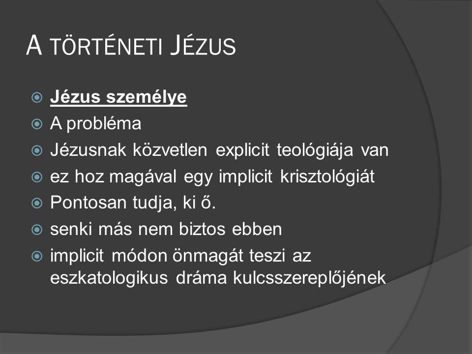 A történeti Jézus Jézus személye A probléma