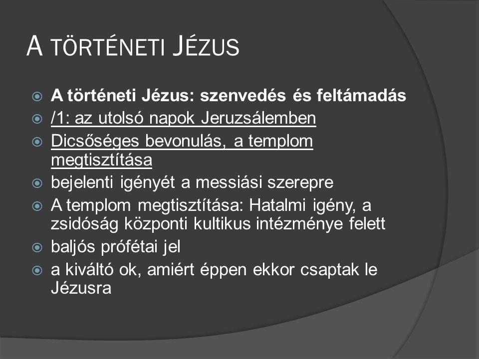 A történeti Jézus A történeti Jézus: szenvedés és feltámadás