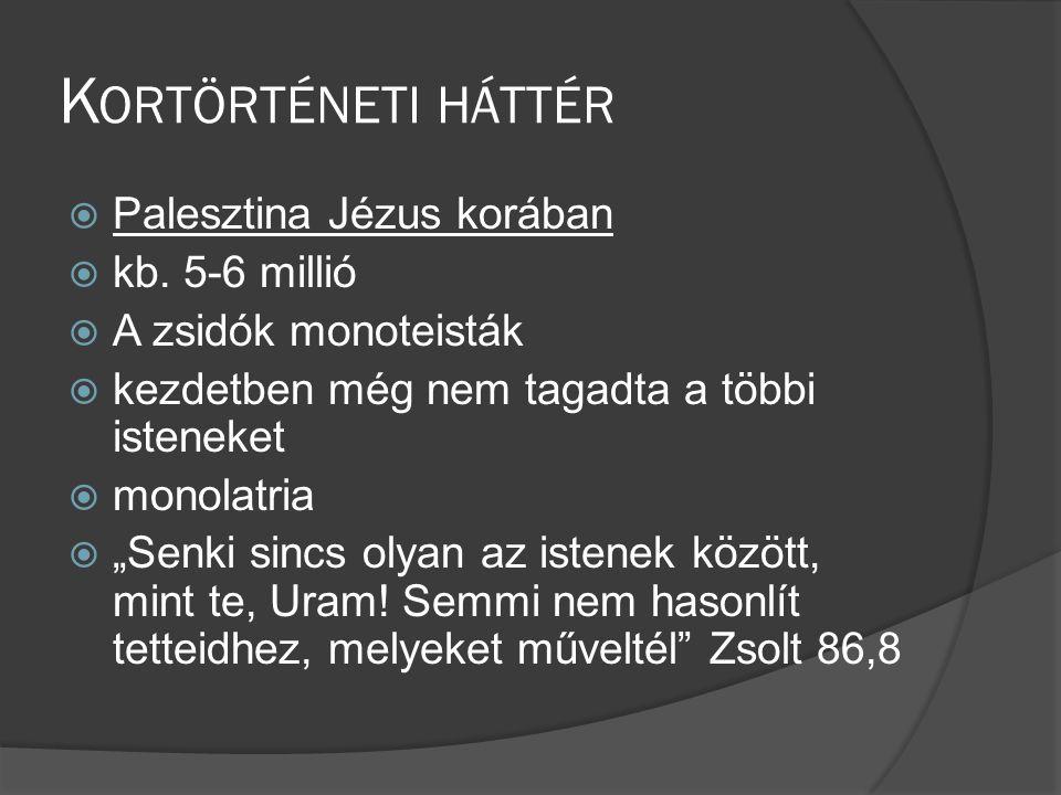 Kortörténeti háttér Palesztina Jézus korában kb. 5-6 millió