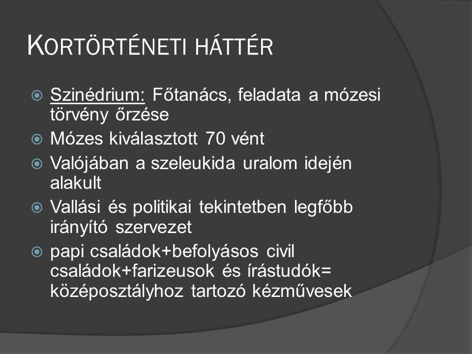 Kortörténeti háttér Szinédrium: Főtanács, feladata a mózesi törvény őrzése. Mózes kiválasztott 70 vént.