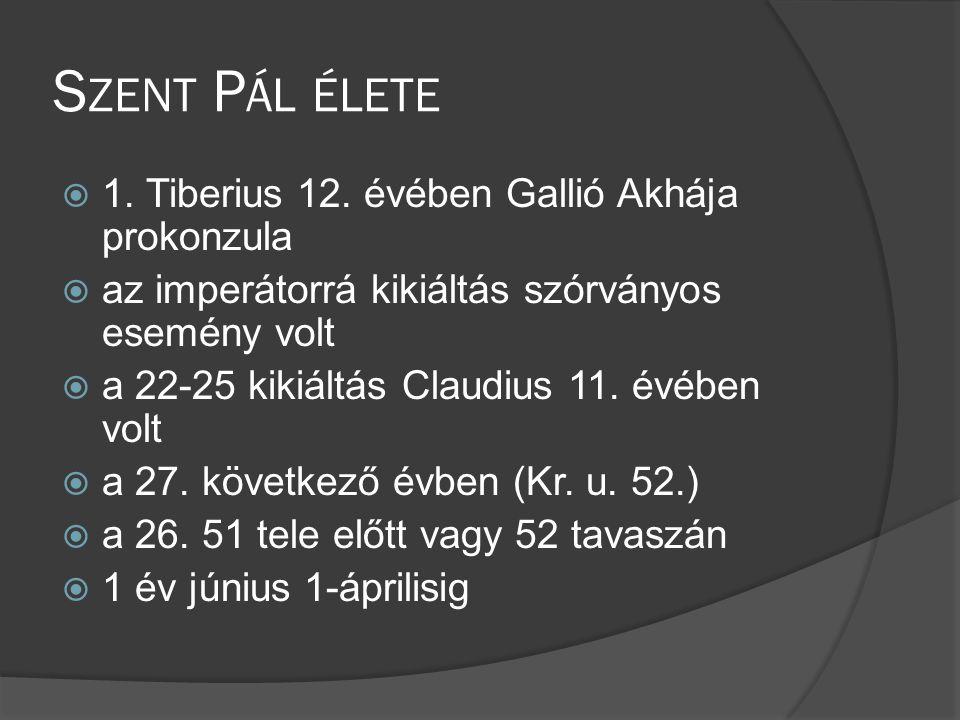Szent Pál élete 1. Tiberius 12. évében Gallió Akhája prokonzula