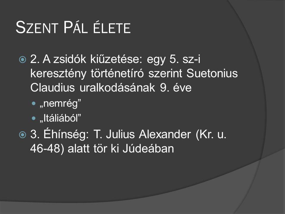 Szent Pál élete 2. A zsidók kiűzetése: egy 5. sz-i keresztény történetíró szerint Suetonius Claudius uralkodásának 9. éve.
