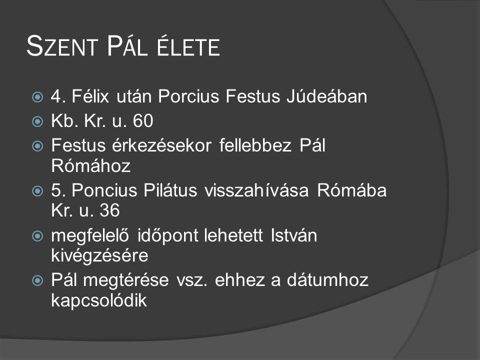 Szent Pál élete 4. Félix után Porcius Festus Júdeában Kb. Kr. u. 60