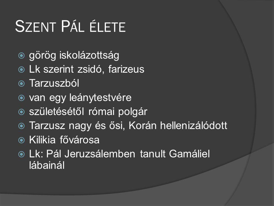 Szent Pál élete görög iskolázottság Lk szerint zsidó, farizeus