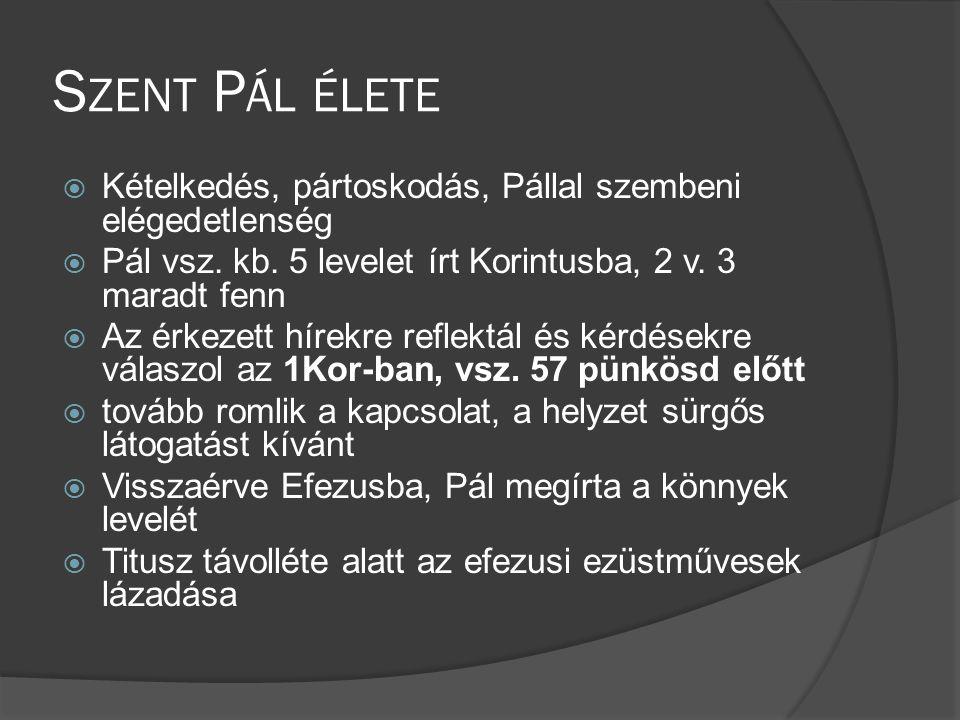 Szent Pál élete Kételkedés, pártoskodás, Pállal szembeni elégedetlenség. Pál vsz. kb. 5 levelet írt Korintusba, 2 v. 3 maradt fenn.