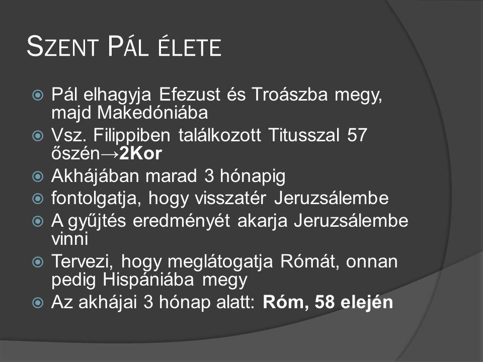 Szent Pál élete Pál elhagyja Efezust és Troászba megy, majd Makedóniába. Vsz. Filippiben találkozott Titusszal 57 őszén→2Kor.