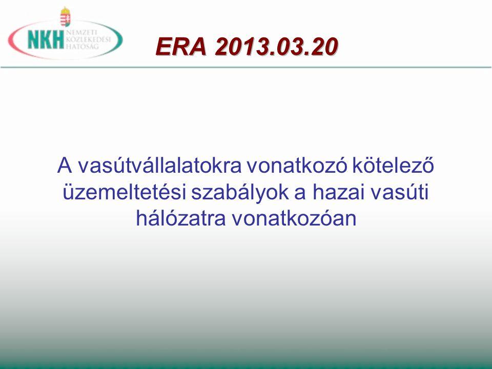 ERA 2013.03.20 A vasútvállalatokra vonatkozó kötelező üzemeltetési szabályok a hazai vasúti hálózatra vonatkozóan.