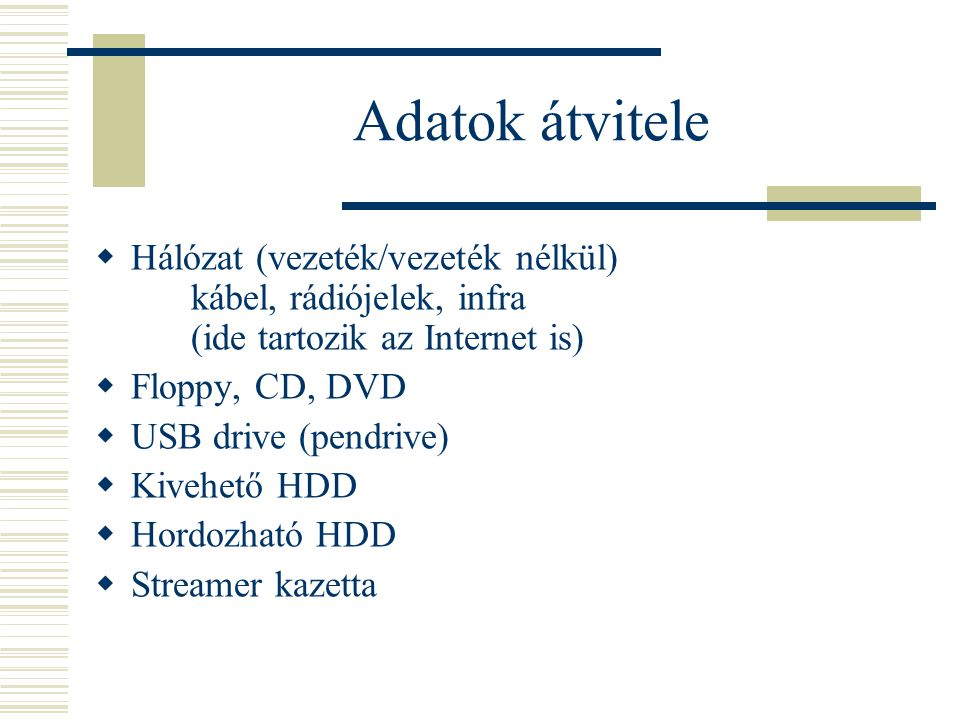 Adatok átvitele Hálózat (vezeték/vezeték nélkül) kábel, rádiójelek, infra (ide tartozik az Internet is)