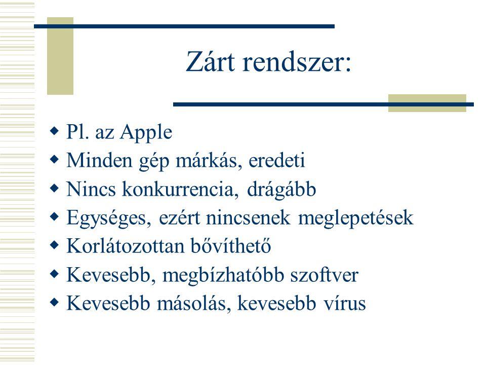 Zárt rendszer: Pl. az Apple Minden gép márkás, eredeti
