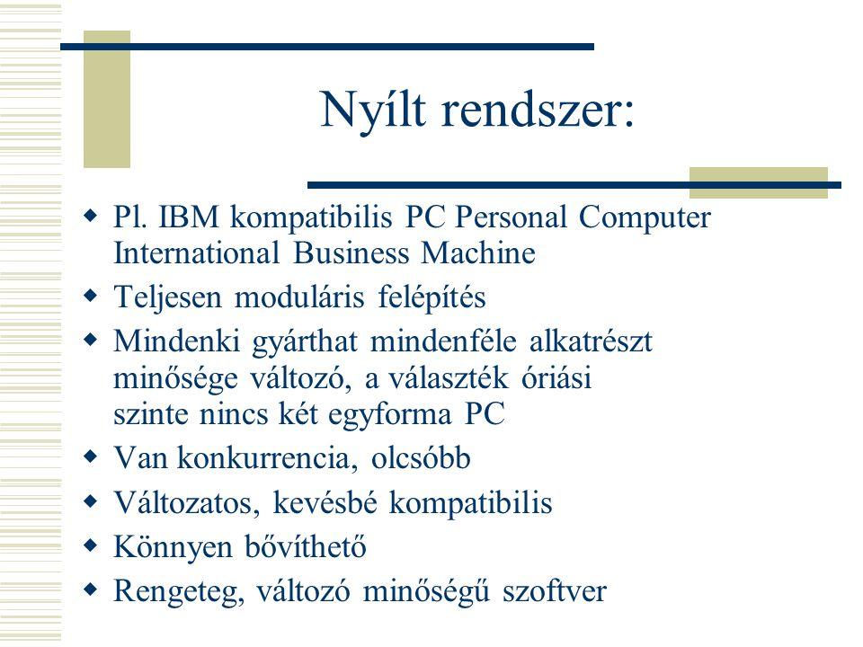 Nyílt rendszer: Pl. IBM kompatibilis PC Personal Computer International Business Machine. Teljesen moduláris felépítés.