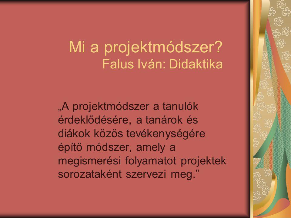 Mi a projektmódszer Falus Iván: Didaktika