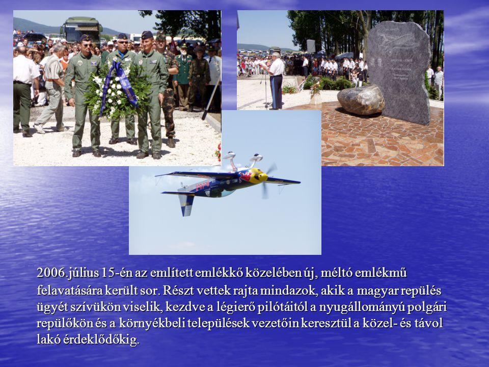2006.július 15-én az említett emlékkő közelében új, méltó emlékmű felavatására került sor.