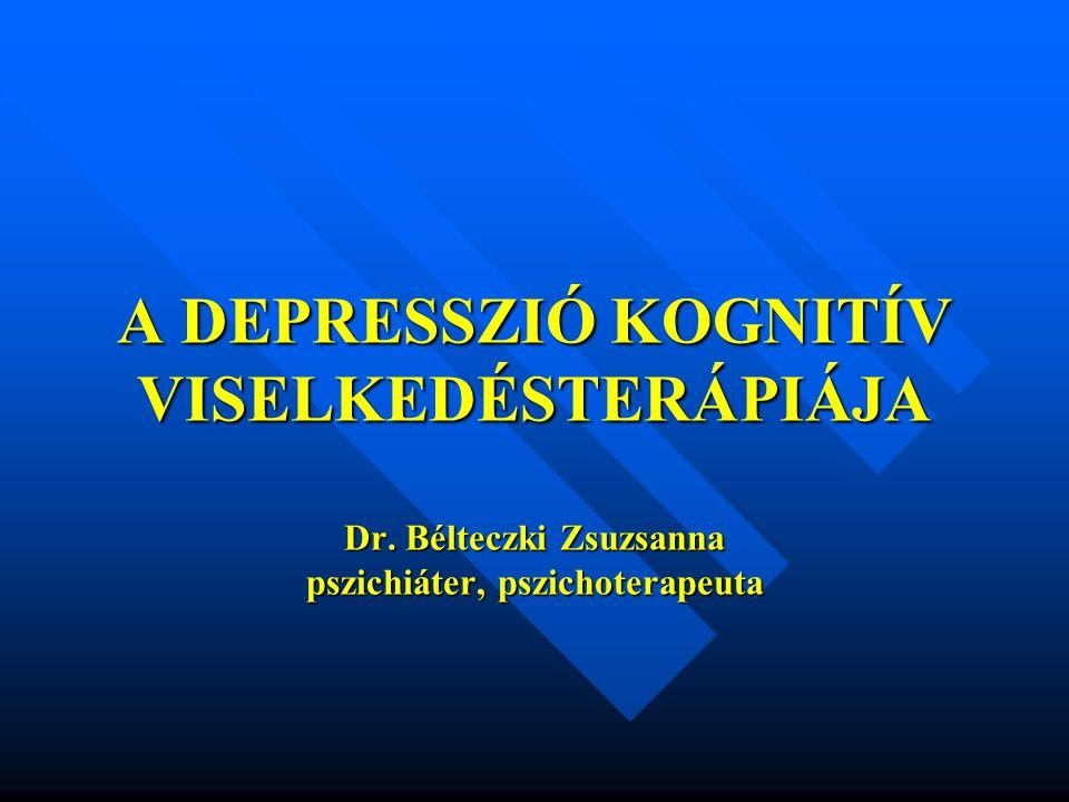 A DEPRESSZIÓ KOGNITÍV VISELKEDÉSTERÁPIÁJA Dr