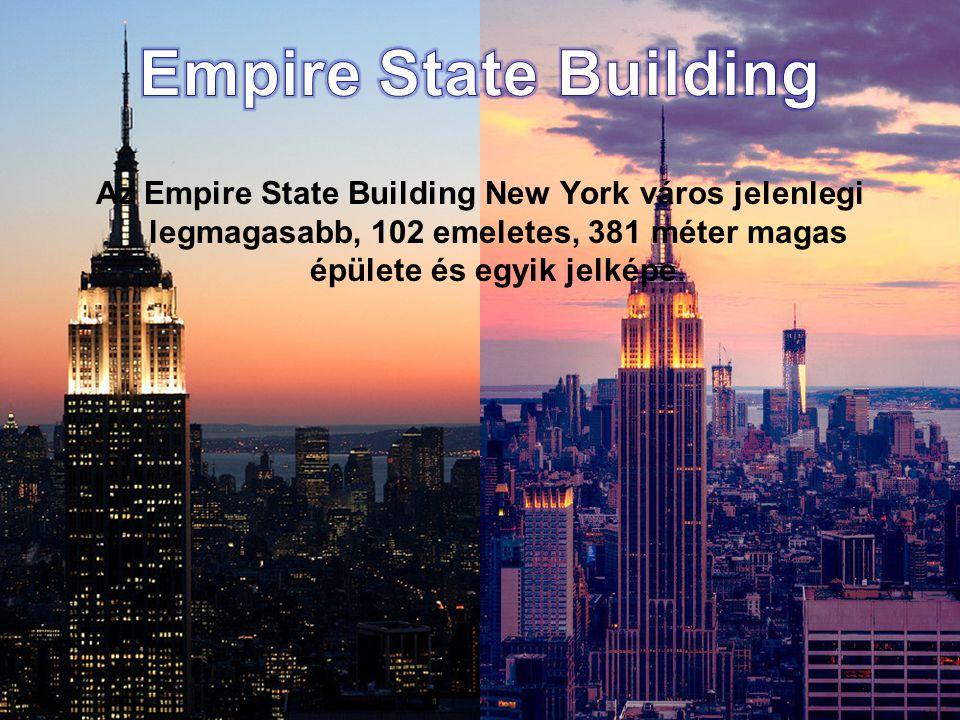 Empire State Building Az Empire State Building New York város jelenlegi legmagasabb, 102 emeletes, 381 méter magas épülete és egyik jelképe.
