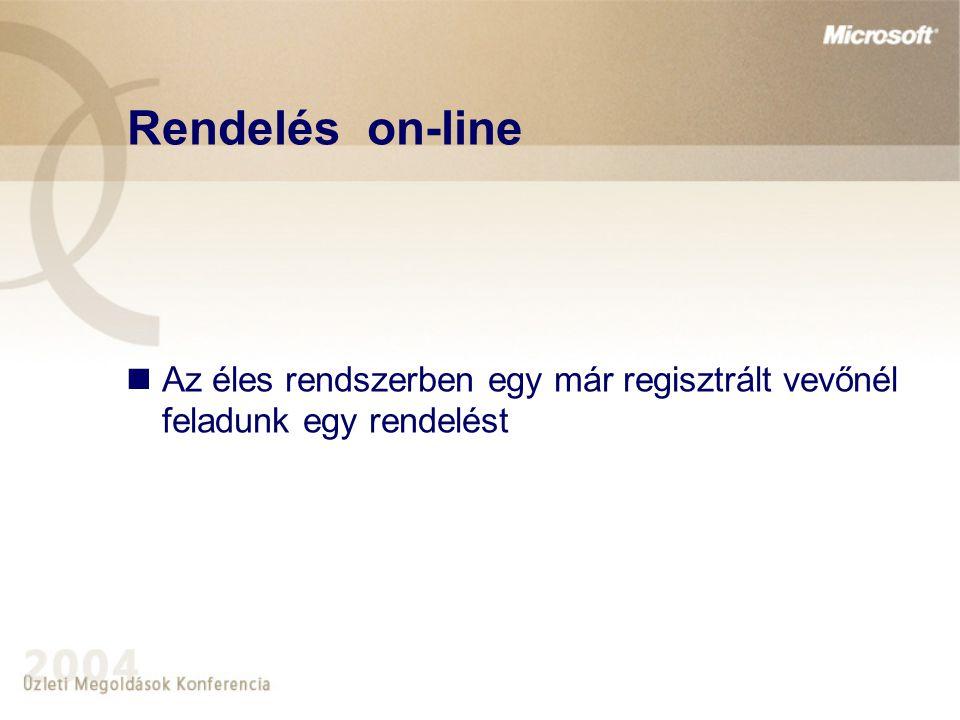 Rendelés on-line Az éles rendszerben egy már regisztrált vevőnél feladunk egy rendelést