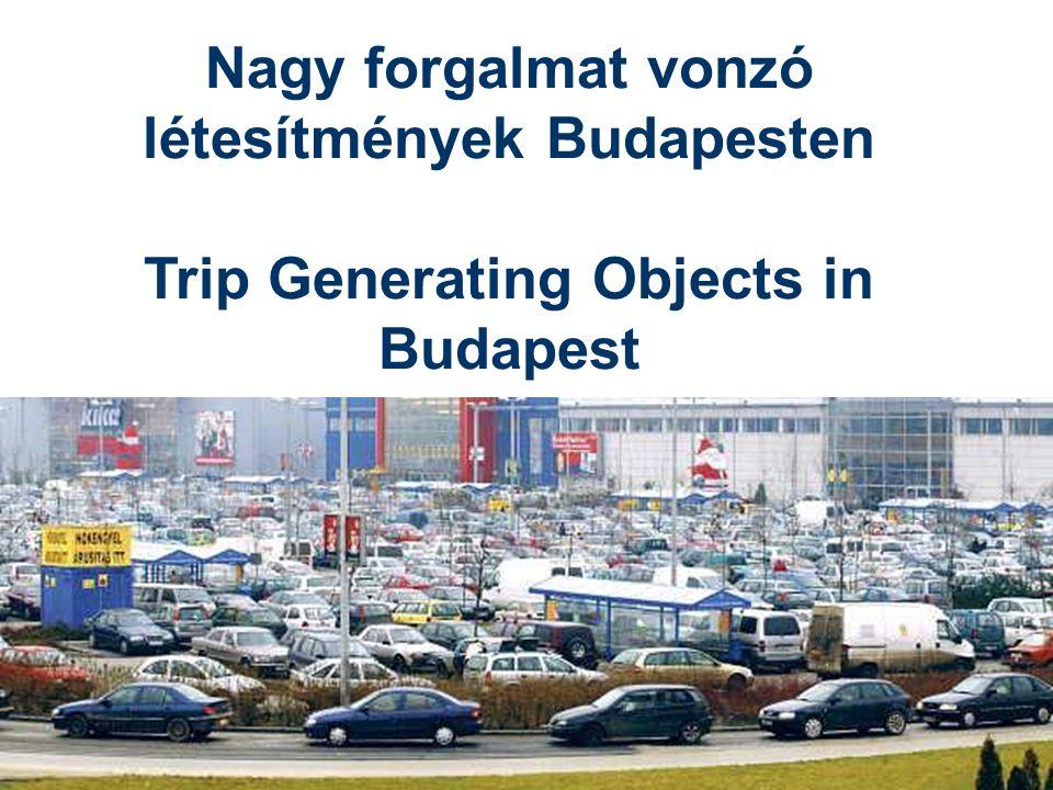 Nagy forgalmat vonzó létesítmények Budapesten Trip Generating Objects in Budapest