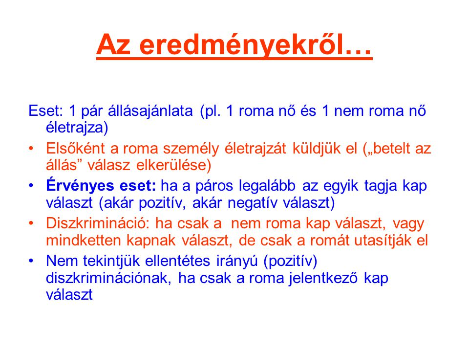 Az eredményekről… Eset: 1 pár állásajánlata (pl. 1 roma nő és 1 nem roma nő életrajza)