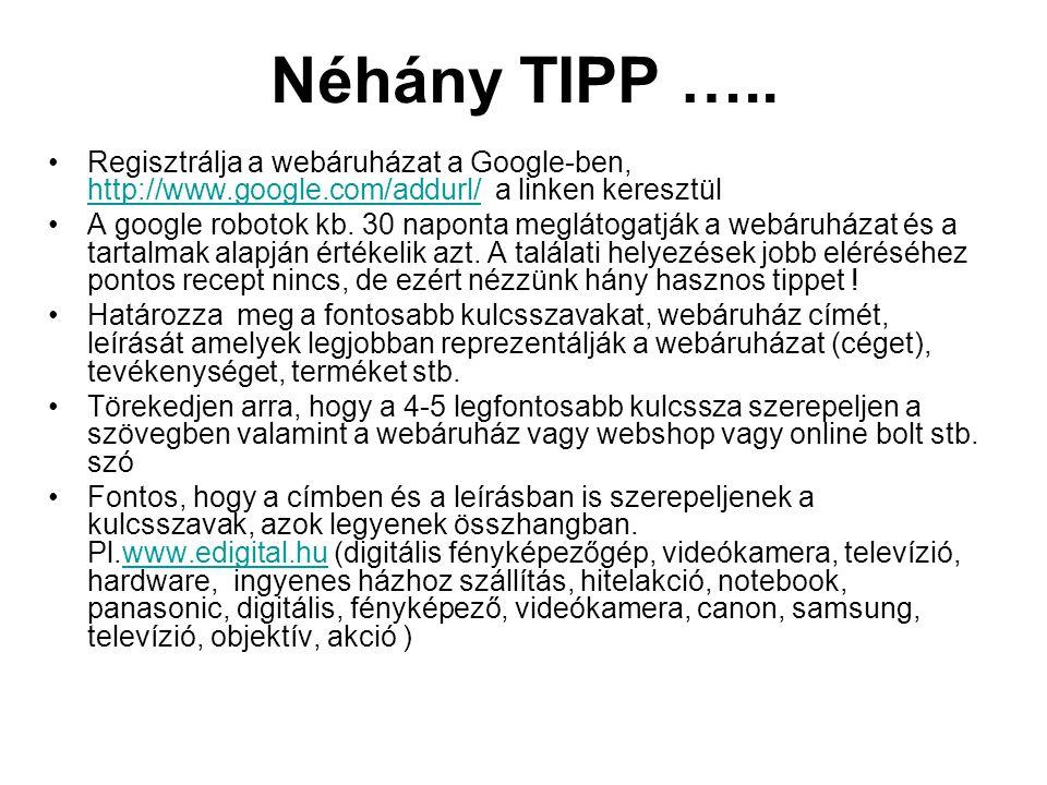 Néhány TIPP ….. Regisztrálja a webáruházat a Google-ben, http://www.google.com/addurl/ a linken keresztül.