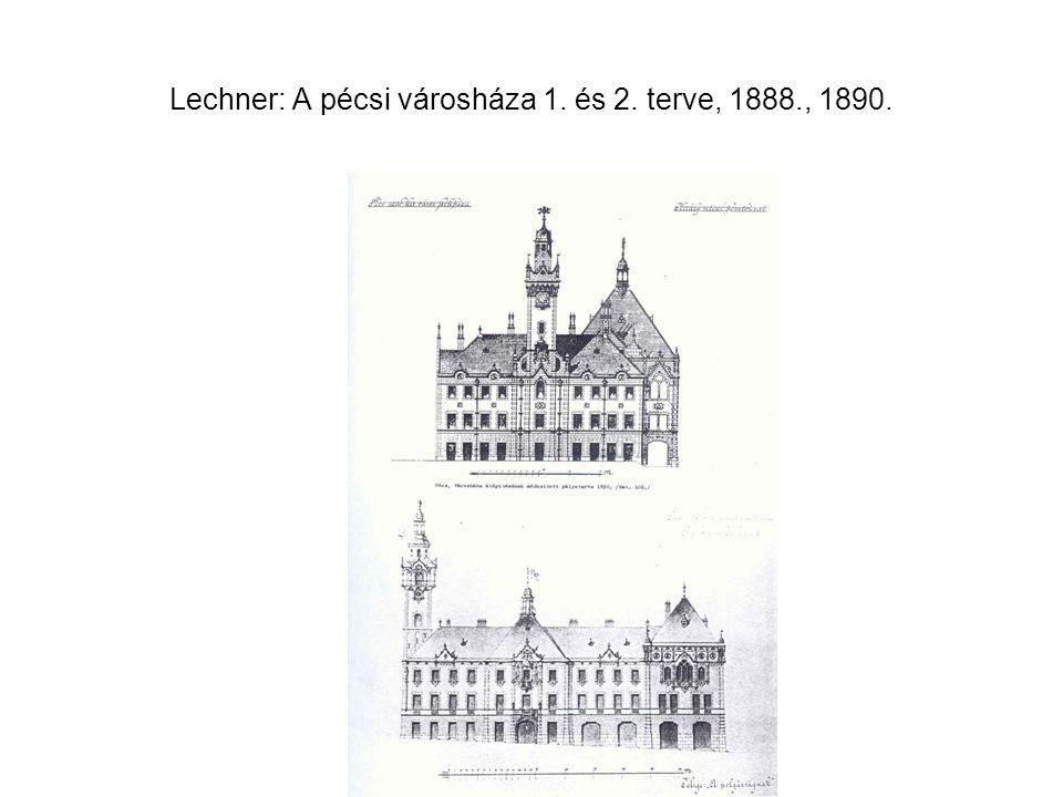 Lechner: A pécsi városháza 1. és 2. terve, 1888., 1890.