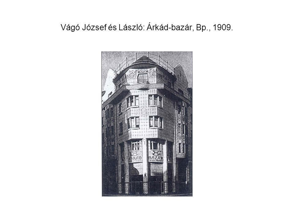 Vágó József és László: Árkád-bazár, Bp., 1909.