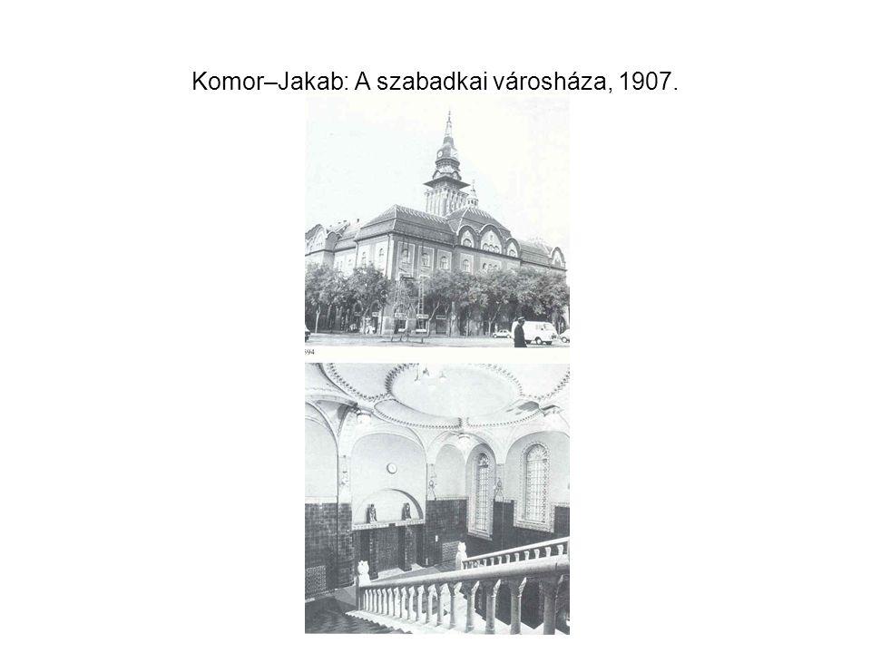 Komor–Jakab: A szabadkai városháza, 1907.
