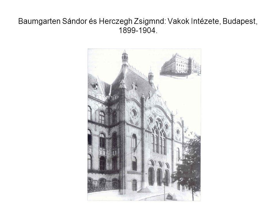 Baumgarten Sándor és Herczegh Zsigmnd: Vakok Intézete, Budapest, 1899-1904.