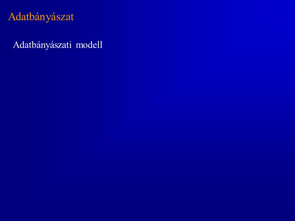 Adatbányászat Adatbányászati modell