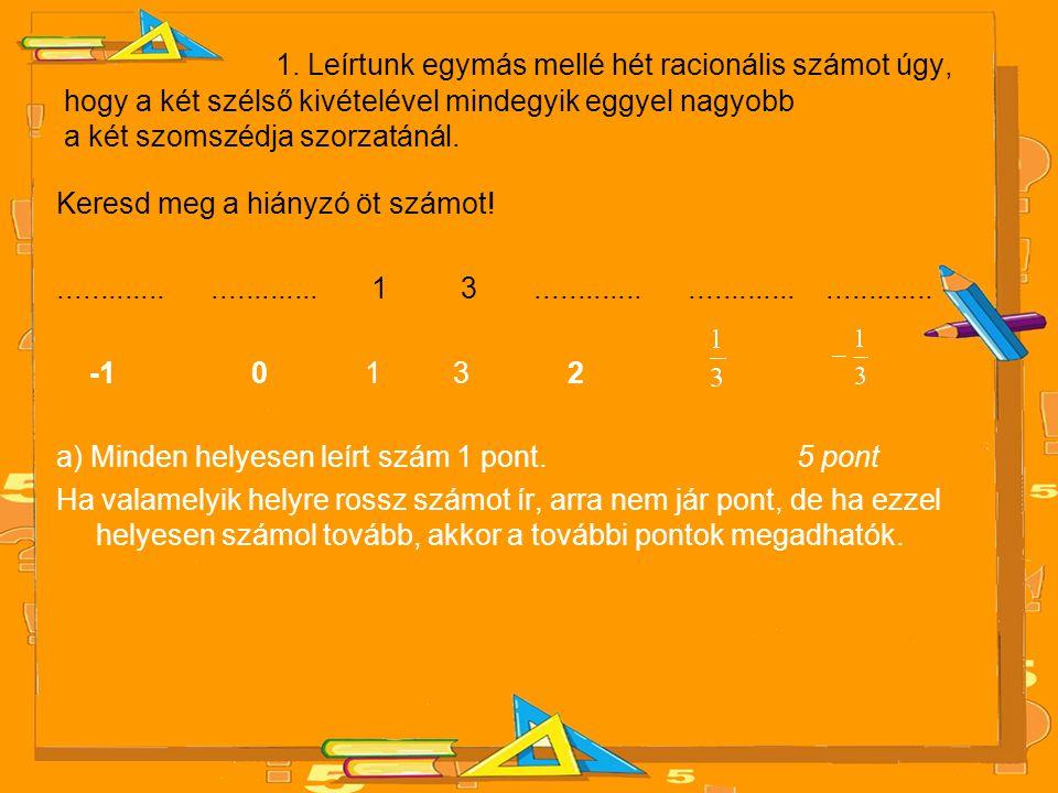 1. Leírtunk egymás mellé hét racionális számot úgy, hogy a két szélső kivételével mindegyik eggyel nagyobb a két szomszédja szorzatánál.