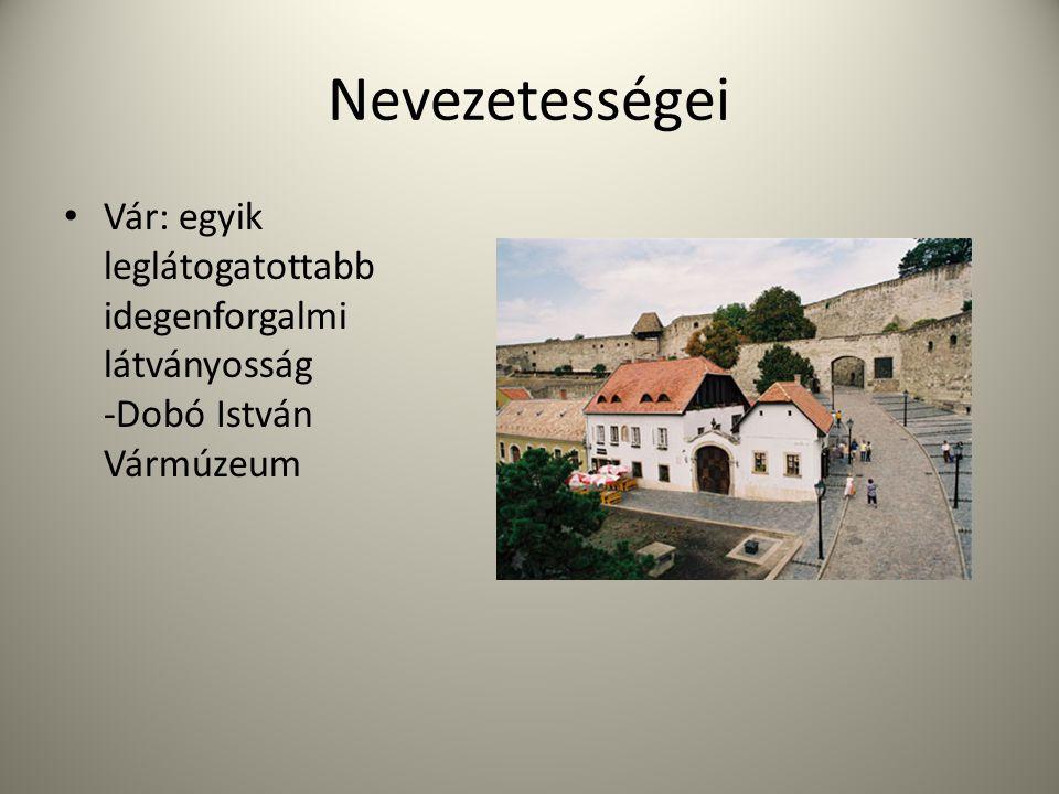 Nevezetességei Vár: egyik leglátogatottabb idegenforgalmi látványosság -Dobó István Vármúzeum