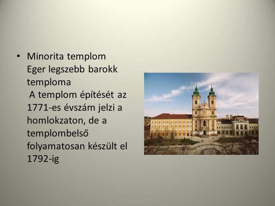 Minorita templom Eger legszebb barokk temploma A templom építését az 1771-es évszám jelzi a homlokzaton, de a templombelső folyamatosan készült el 1792-ig