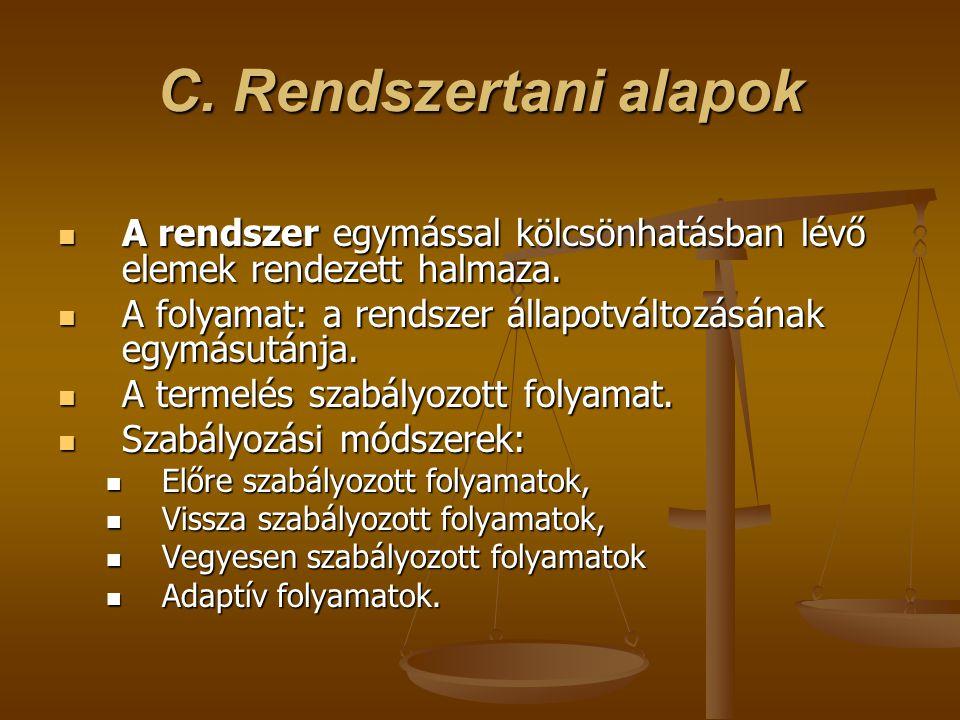 C. Rendszertani alapok A rendszer egymással kölcsönhatásban lévő elemek rendezett halmaza. A folyamat: a rendszer állapotváltozásának egymásutánja.