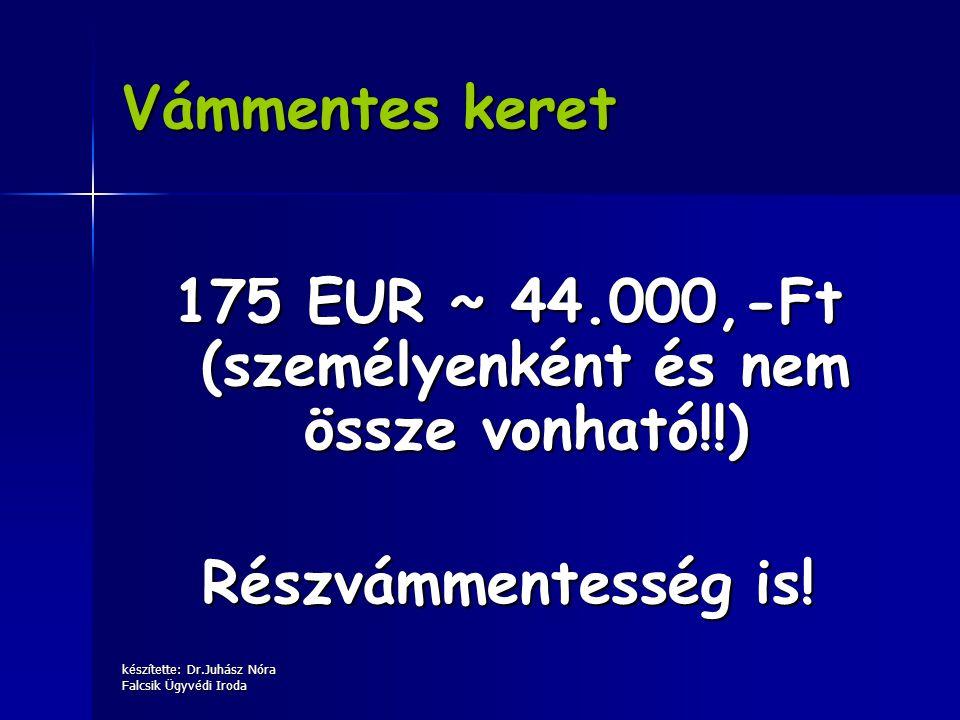 175 EUR ~ 44.000,-Ft (személyenként és nem össze vonható!!)