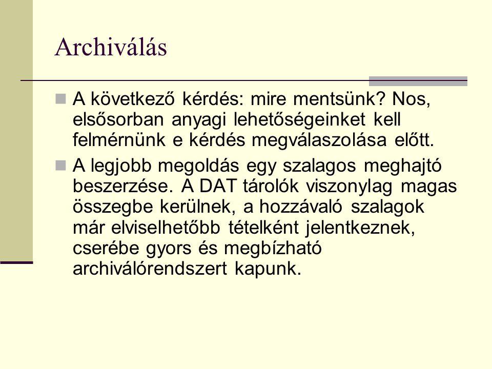 Archiválás A következő kérdés: mire mentsünk Nos, elsősorban anyagi lehetőségeinket kell felmérnünk e kérdés megválaszolása előtt.