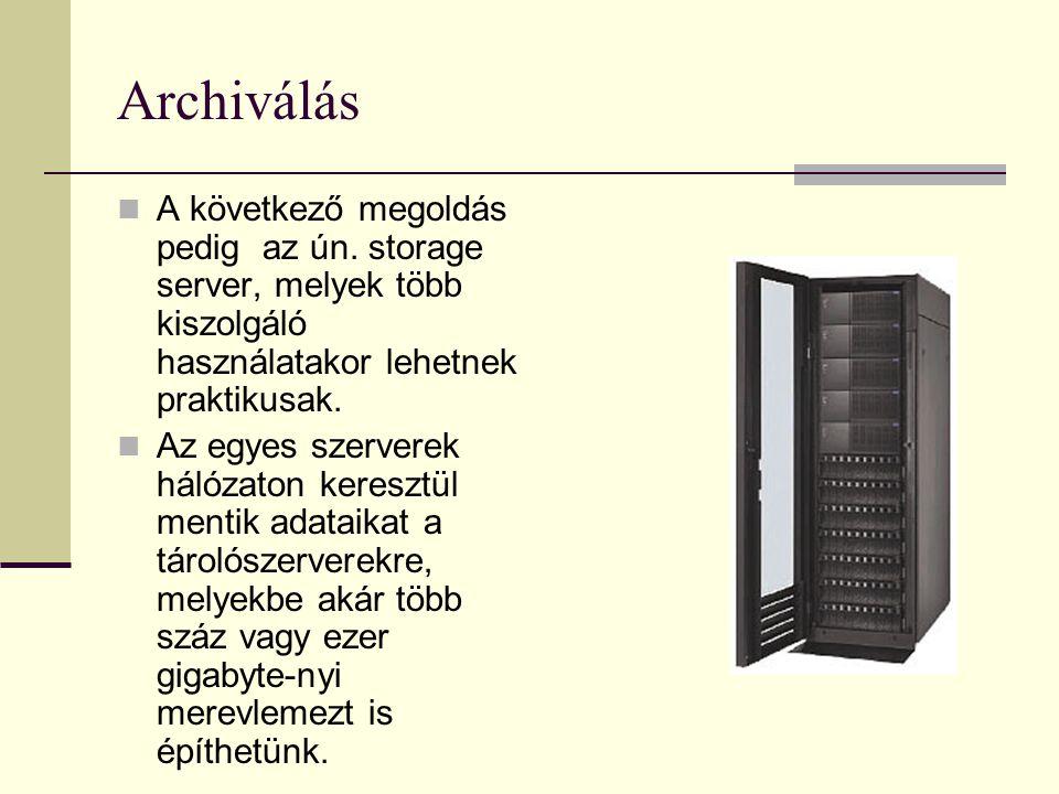 Archiválás A következő megoldás pedig az ún. storage server, melyek több kiszolgáló használatakor lehetnek praktikusak.
