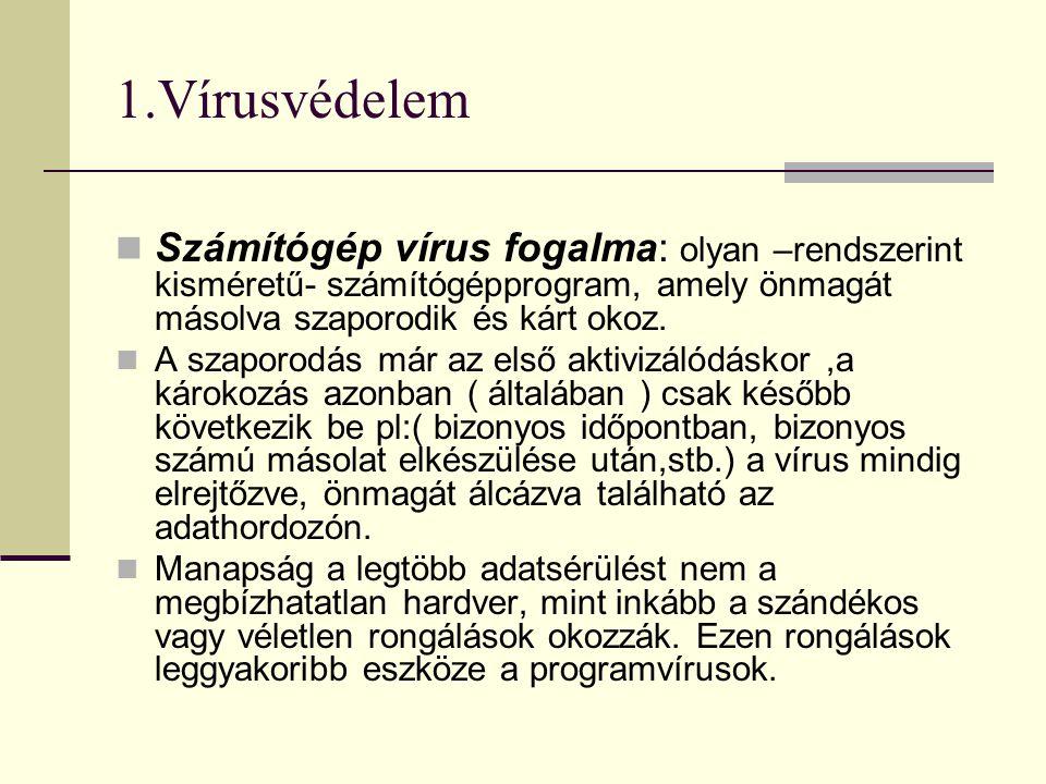 1.Vírusvédelem Számítógép vírus fogalma: olyan –rendszerint kisméretű- számítógépprogram, amely önmagát másolva szaporodik és kárt okoz.