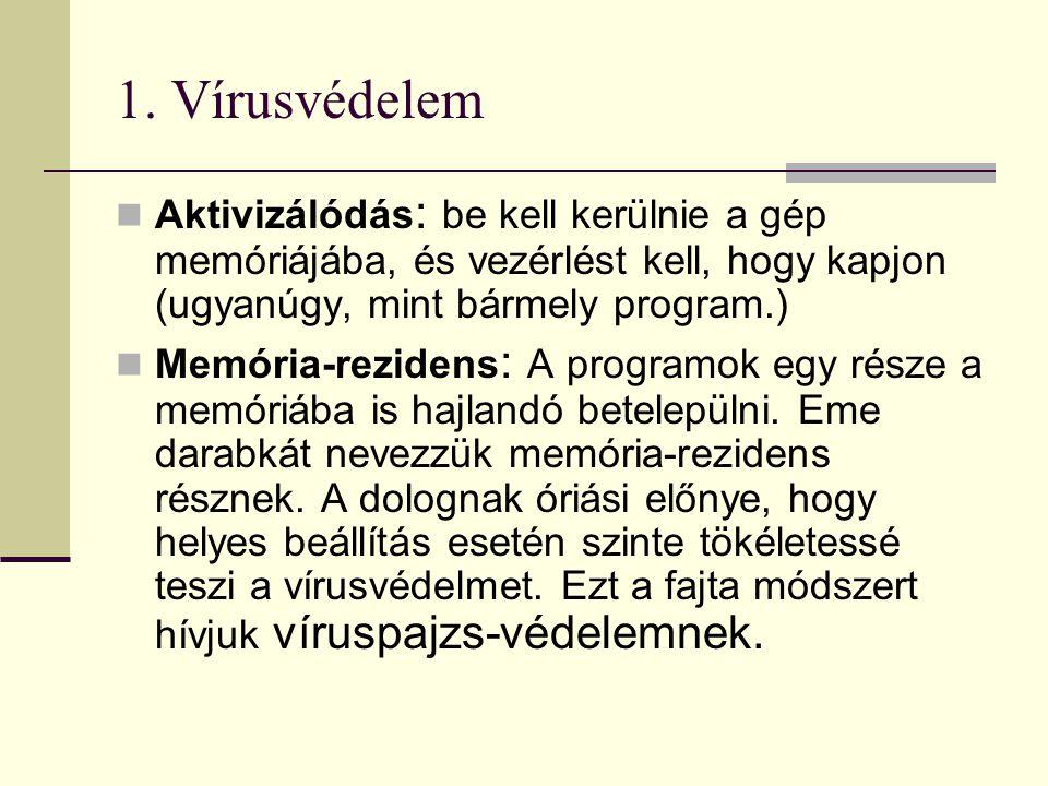 1. Vírusvédelem Aktivizálódás: be kell kerülnie a gép memóriájába, és vezérlést kell, hogy kapjon (ugyanúgy, mint bármely program.)